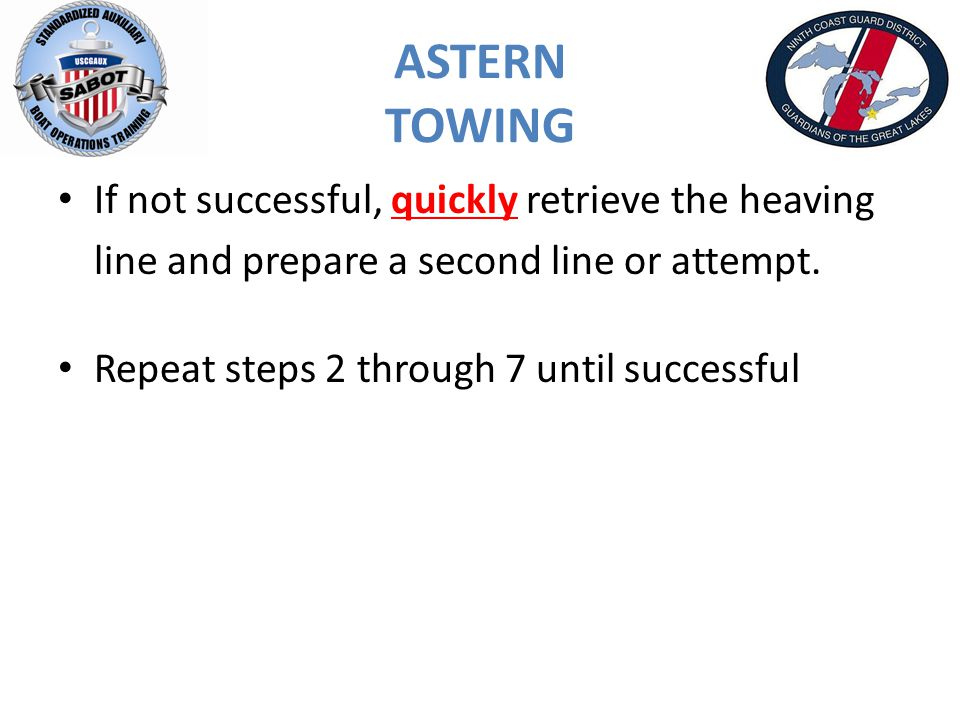 ASTERN TOWING If not successful, quickly retrieve the heaving line and prepare a second line or attempt.