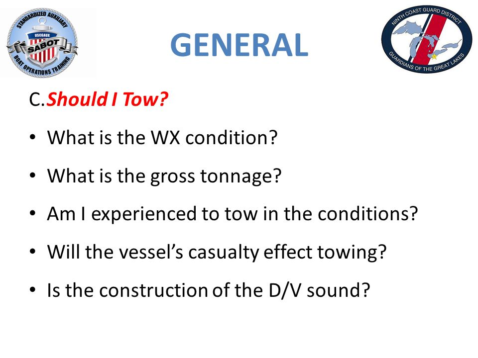 GENERAL C.Should I Tow.What is the WX condition. What is the gross tonnage.