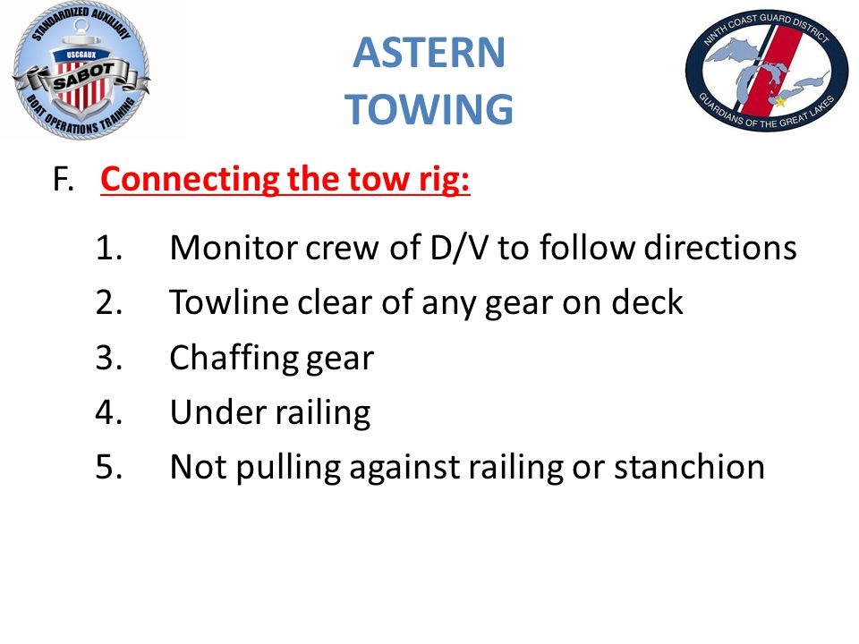 ASTERN TOWING F.Connecting the tow rig: 1.Monitor crew of D/V to follow directions 2.