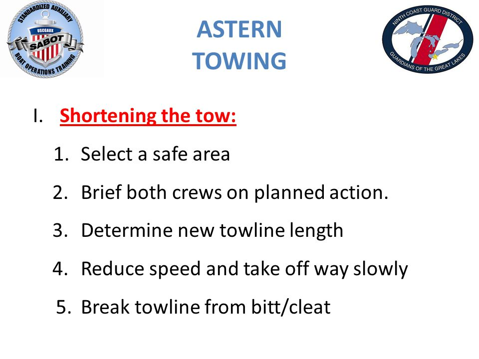 ASTERN TOWING I.Shortening the tow: 1.Select a safe area 2.Brief both crews on planned action.