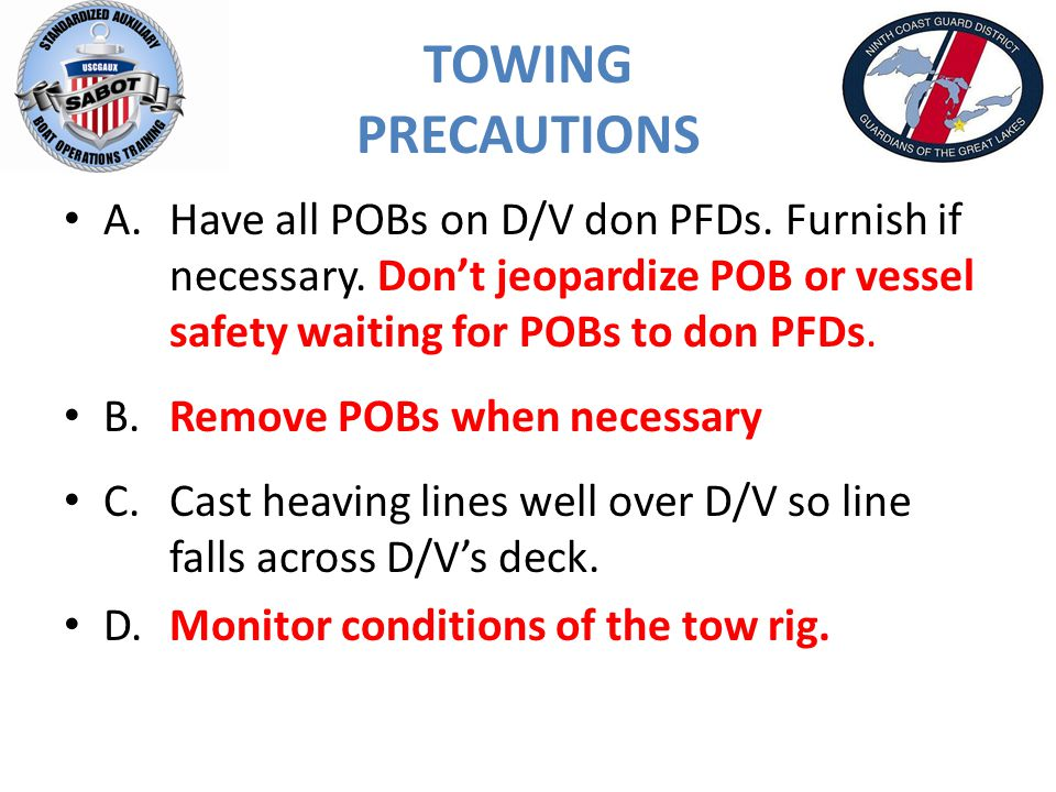 TOWING PRECAUTIONS A.Have all POBs on D/V don PFDs.