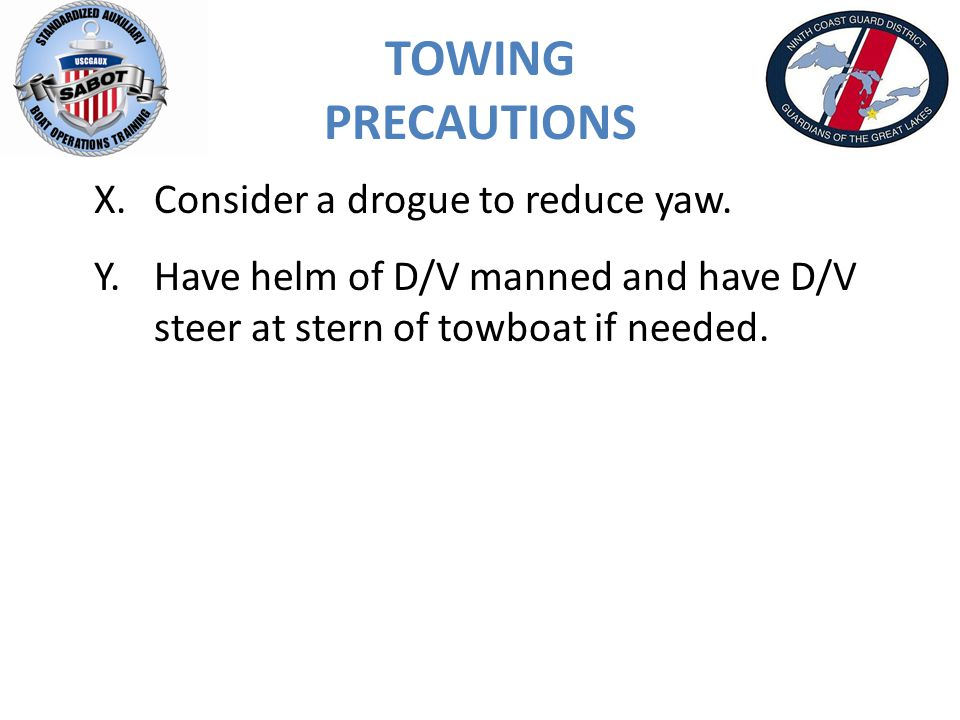 TOWING PRECAUTIONS X.Consider a drogue to reduce yaw.
