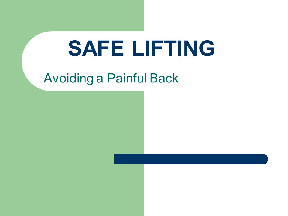 SAFE LIFTING Avoiding a Painful Back