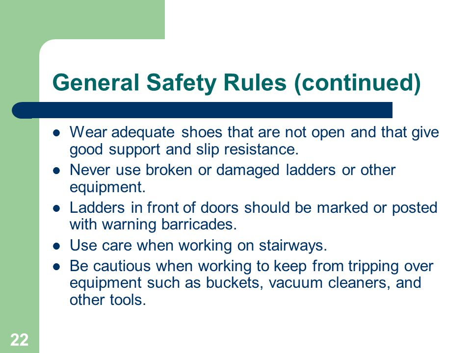 22 General Safety Rules (continued) Wear adequate shoes that are not open and that give good support and slip resistance.