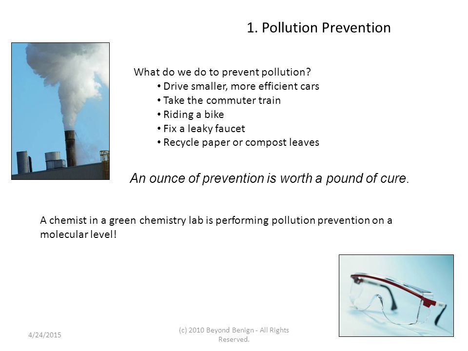 1. Pollution Prevention What do we do to prevent pollution? Drive smaller, more efficient cars Take the commuter train Riding a bike Fix a leaky fauce