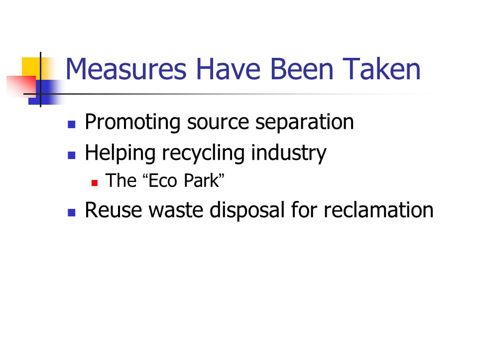 Measures Have Been Taken Promoting source separation Helping recycling industry The Eco Park Reuse waste disposal for reclamation