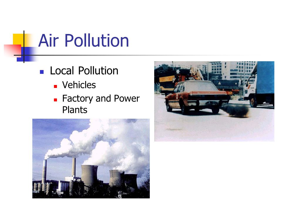 Air Pollution Local Pollution Vehicles Factory and Power Plants