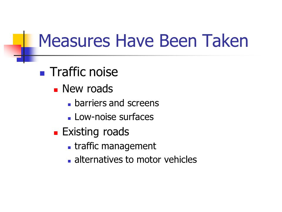Measures Have Been Taken Traffic noise New roads barriers and screens Low-noise surfaces Existing roads traffic management alternatives to motor vehic