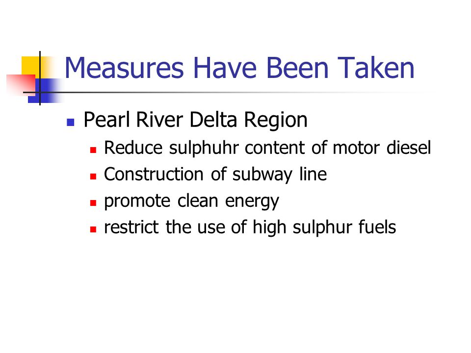 Measures Have Been Taken Pearl River Delta Region Reduce sulphuhr content of motor diesel Construction of subway line promote clean energy restrict th