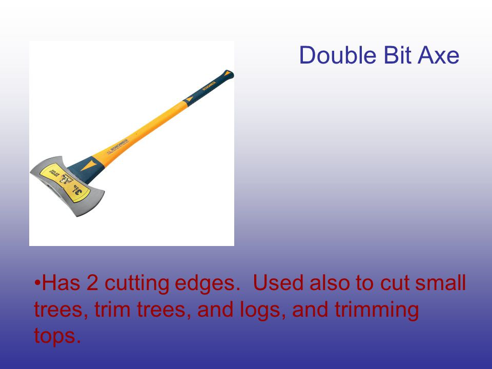 Double Bit Axe Has 2 cutting edges.