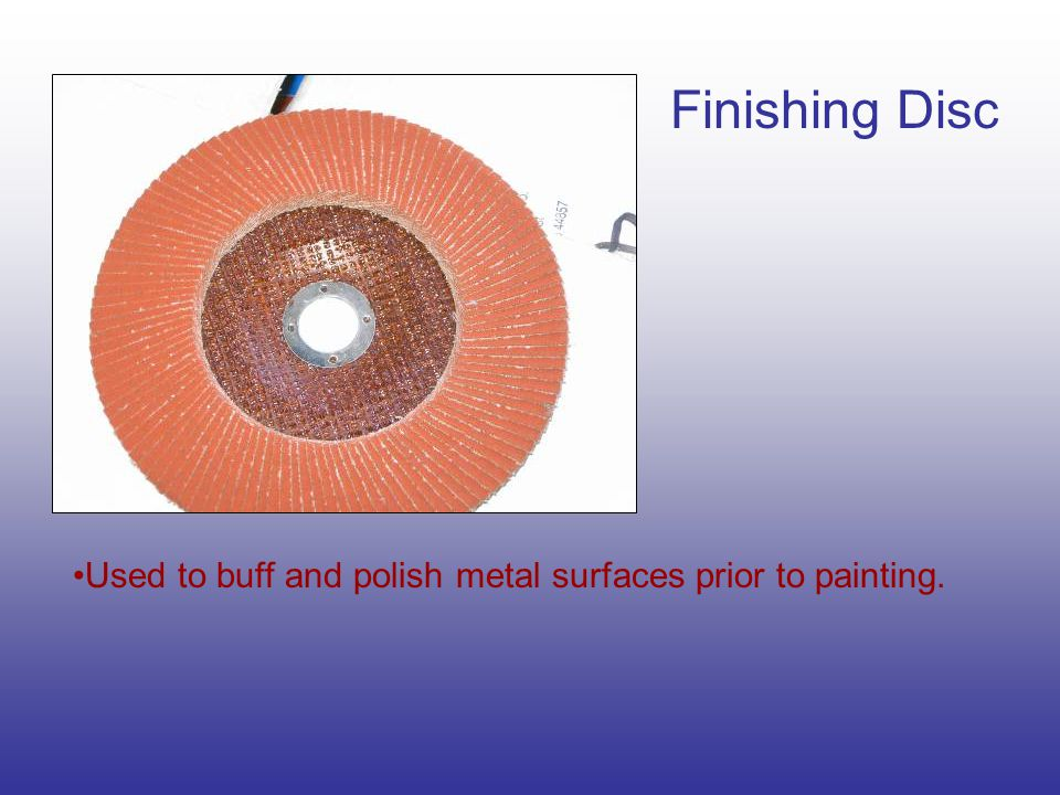 Finishing Disc Used to buff and polish metal surfaces prior to painting.