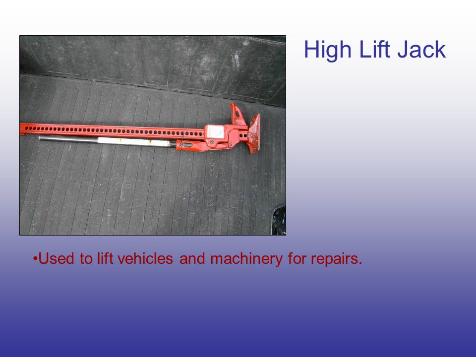 High Lift Jack Used to lift vehicles and machinery for repairs.
