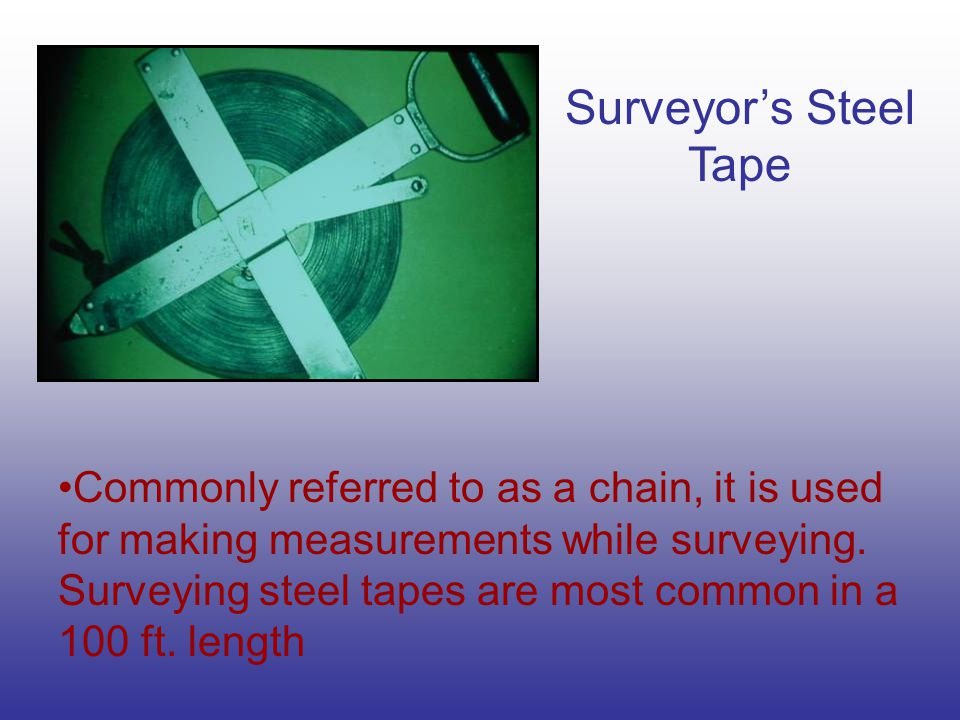 Surveyor's Steel Tape Commonly referred to as a chain, it is used for making measurements while surveying.