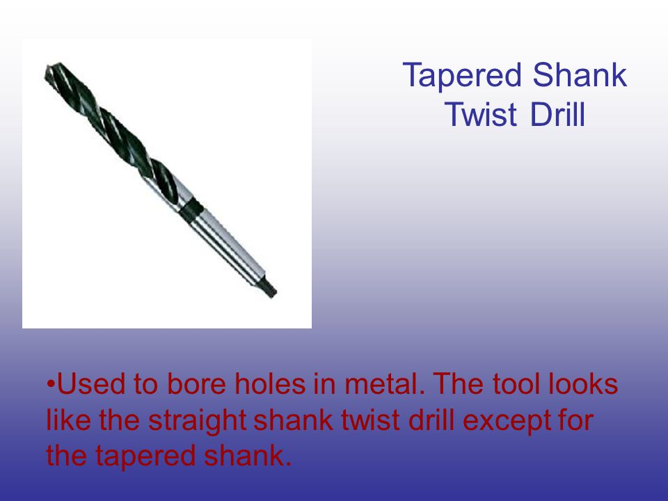 Tapered Shank Twist Drill Used to bore holes in metal.
