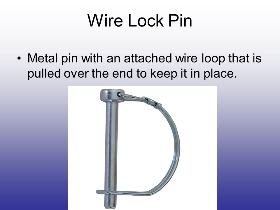 Wire Lock Pin Metal pin with an attached wire loop that is pulled over the end to keep it in place.