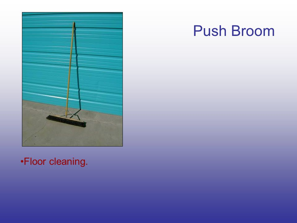 Push Broom Floor cleaning.