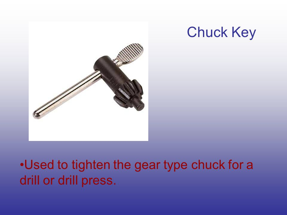Chuck Key Used to tighten the gear type chuck for a drill or drill press.
