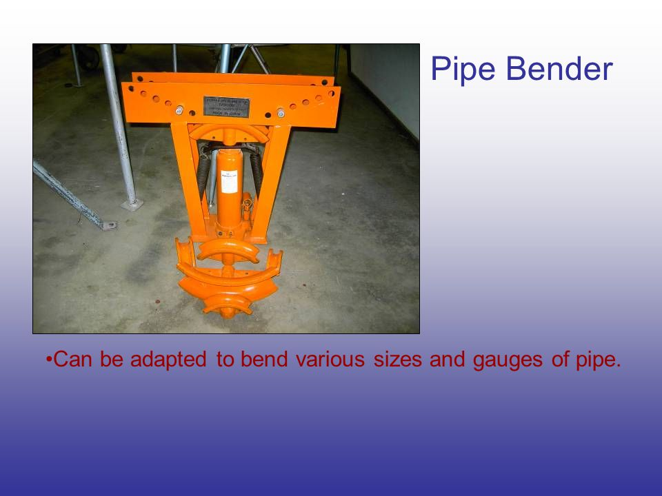 Pipe Bender Can be adapted to bend various sizes and gauges of pipe.