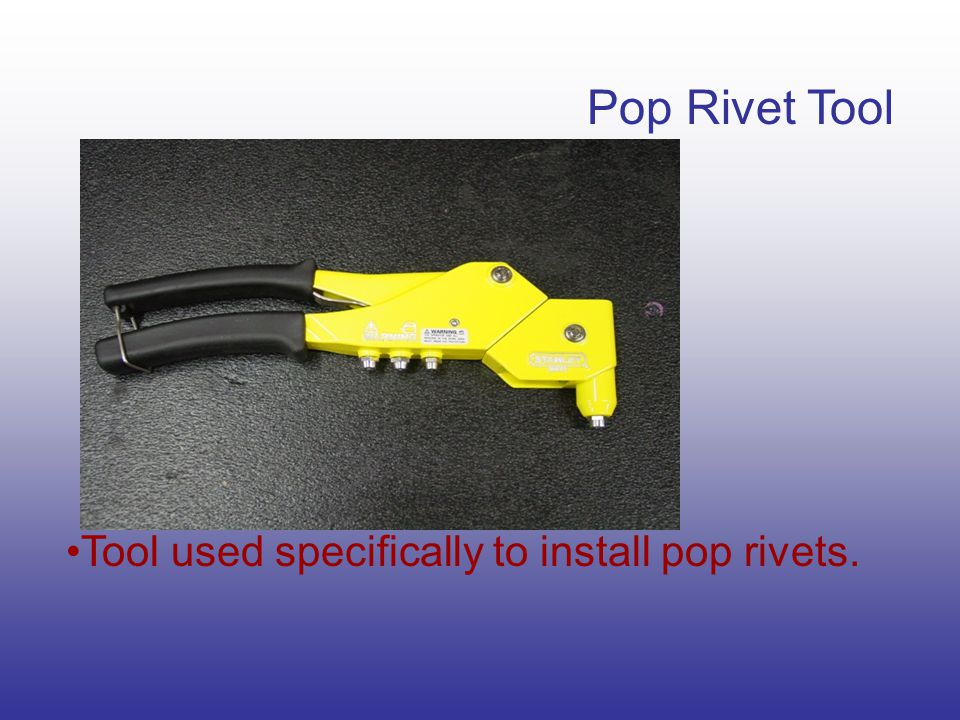 Pop Rivet Tool Tool used specifically to install pop rivets.