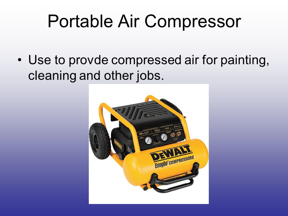 Portable Air Compressor Use to provde compressed air for painting, cleaning and other jobs.