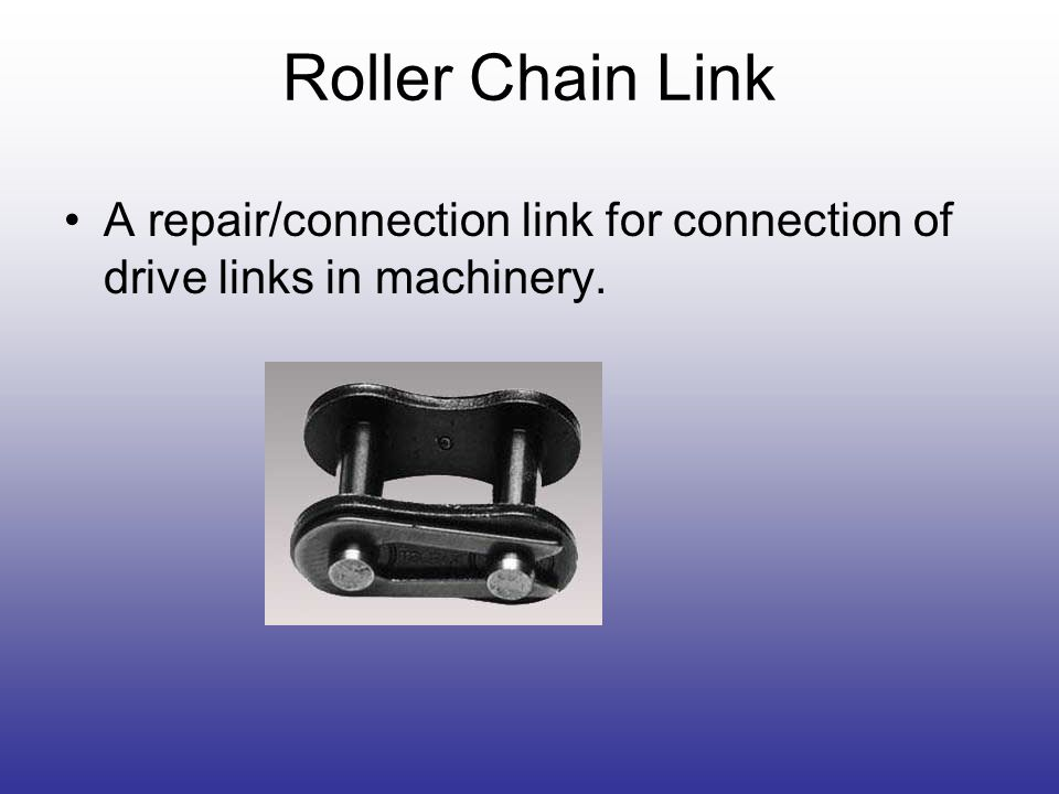 Roller Chain Link A repair/connection link for connection of drive links in machinery.