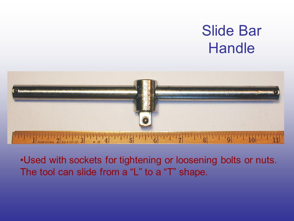 Slide Bar Handle Used with sockets for tightening or loosening bolts or nuts.