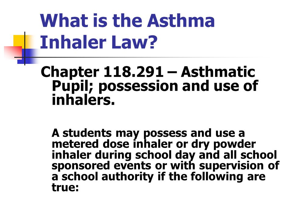 What is the Asthma Inhaler Law. Chapter 118.291 – Asthmatic Pupil; possession and use of inhalers.