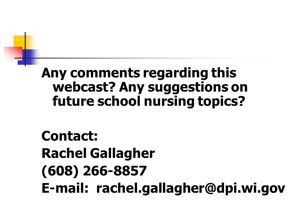 Any comments regarding this webcast. Any suggestions on future school nursing topics.