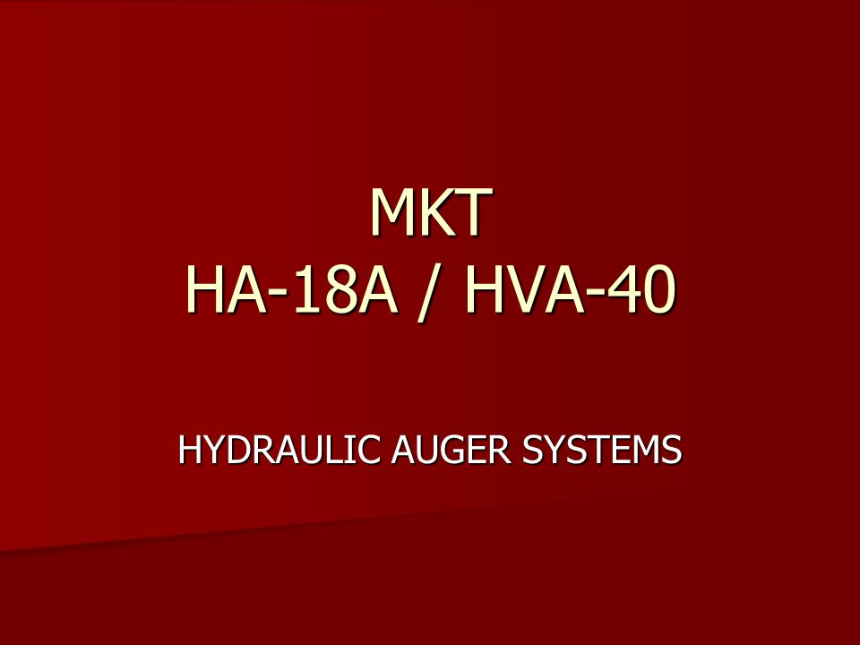 MKT HA-18A / HVA-40 HYDRAULIC AUGER SYSTEMS