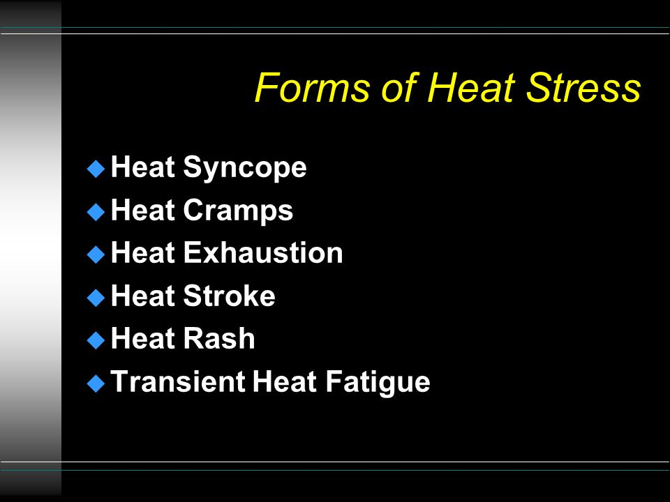 Heat Stress  Occurs within 15 minutes u Factors to consider : l Poses serious health threats l Environmental conditions (including air temperature and humidity) l Clothing l Workload l Individual worker characteristics