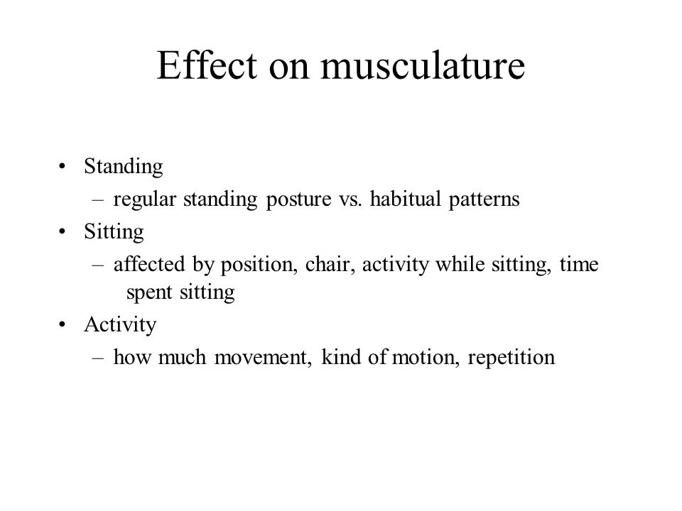 Effect on musculature Standing –regular standing posture vs.