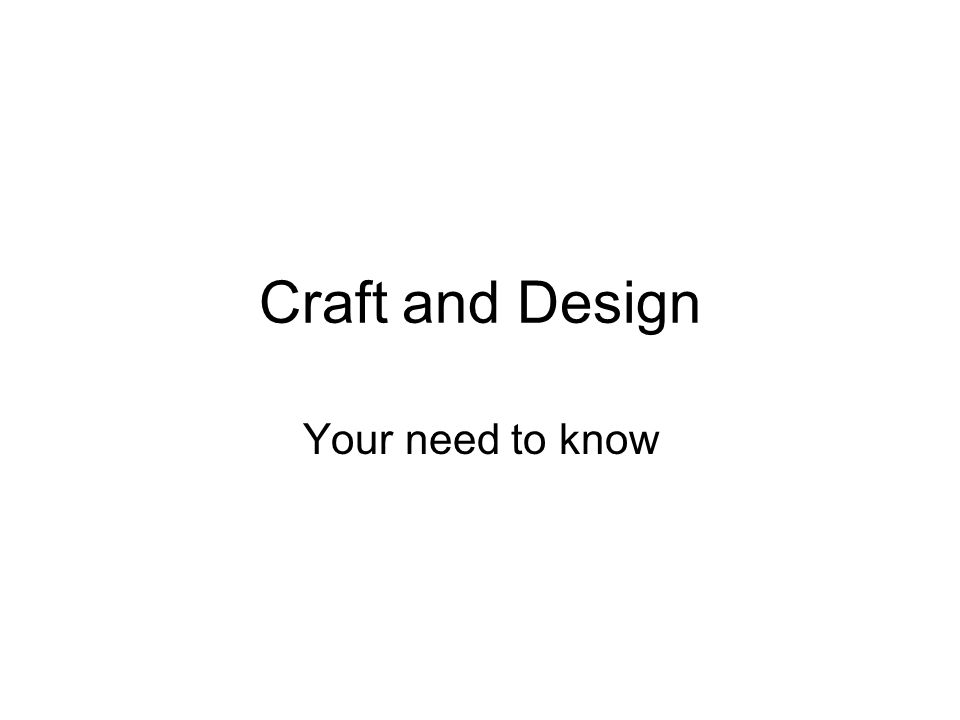 Craft and Design Your need to know