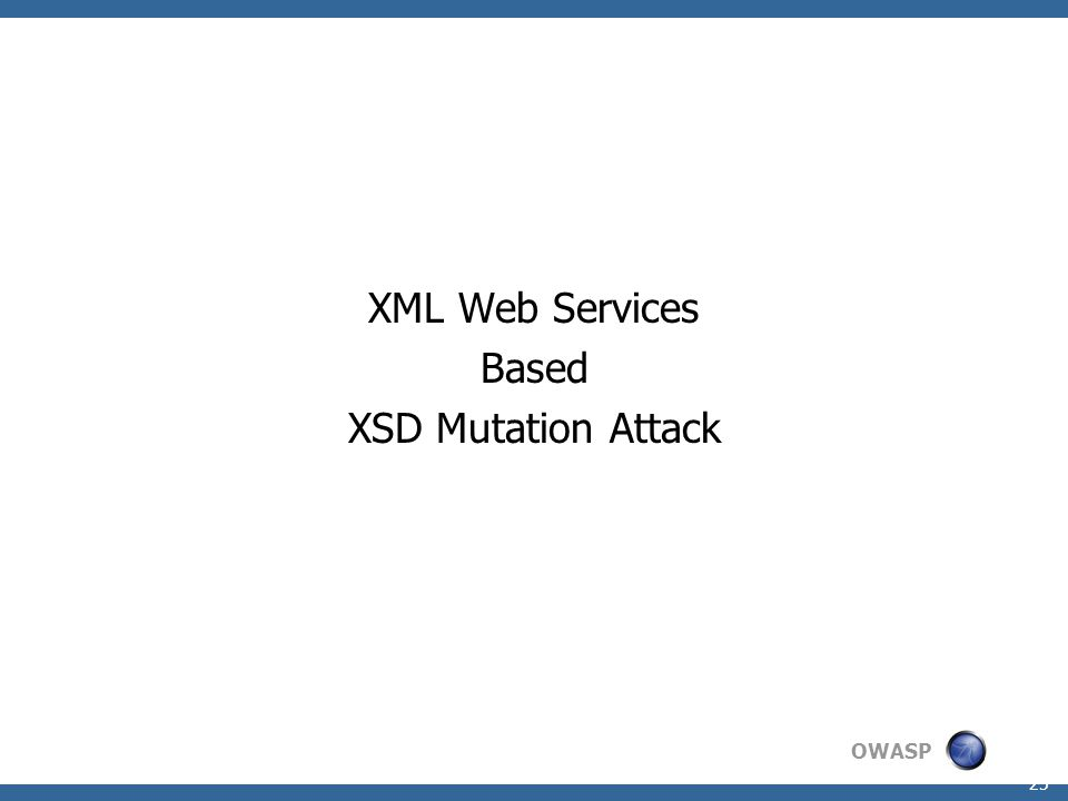 OWASP 25 XML Web Services Based XSD Mutation Attack