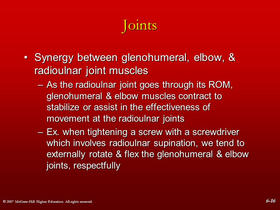 © 2007 McGraw-Hill Higher Education. All rights reserved. 6-16 Joints Synergy between glenohumeral, elbow, & radioulnar joint musclesSynergy between g