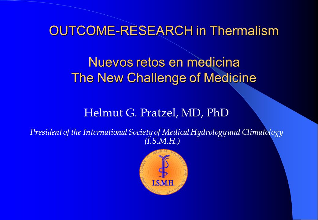 OUTCOME-RESEARCH in Thermalism Nuevos retos en medicina The New Challenge of Medicine Helmut G.