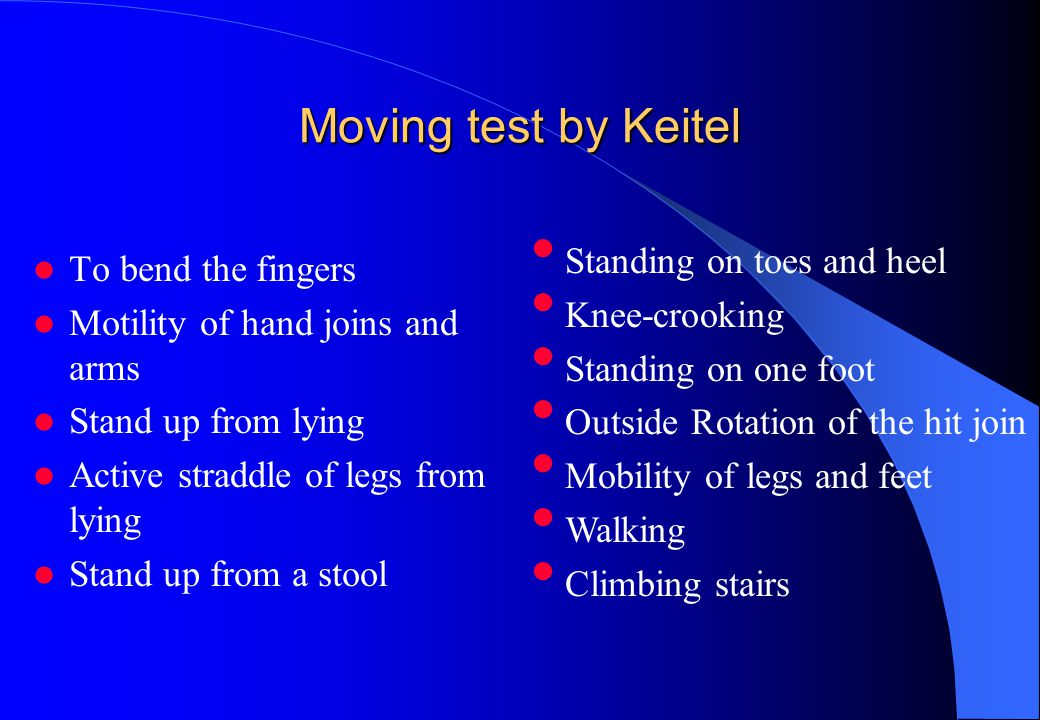 Moving test by Keitel To bend the fingers Motility of hand joins and arms Stand up from lying Active straddle of legs from lying Stand up from a stool Standing on toes and heel Knee-crooking Standing on one foot Outside Rotation of the hit join Mobility of legs and feet Walking Climbing stairs