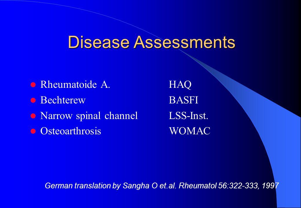Disease Assessments Rheumatoide A.HAQ BechterewBASFI Narrow spinal channelLSS-Inst.
