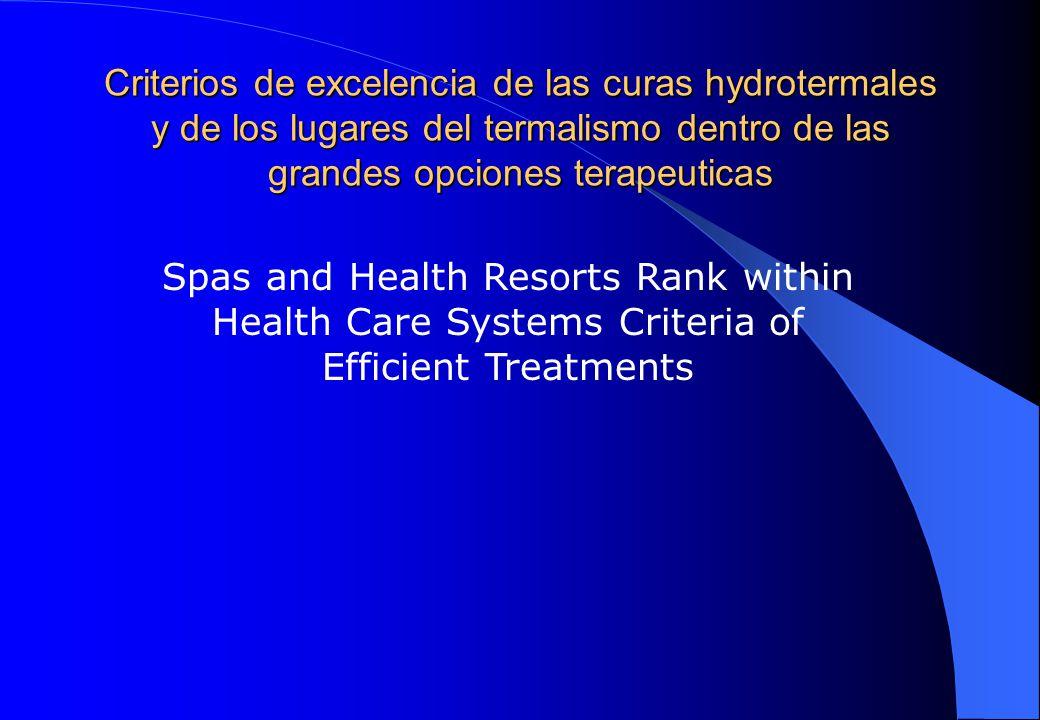 Criterios de excelencia de las curas hydrotermales y de los lugares del termalismo dentro de las grandes opciones terapeuticas Spas and Health Resorts Rank within Health Care Systems Criteria of Efficient Treatments