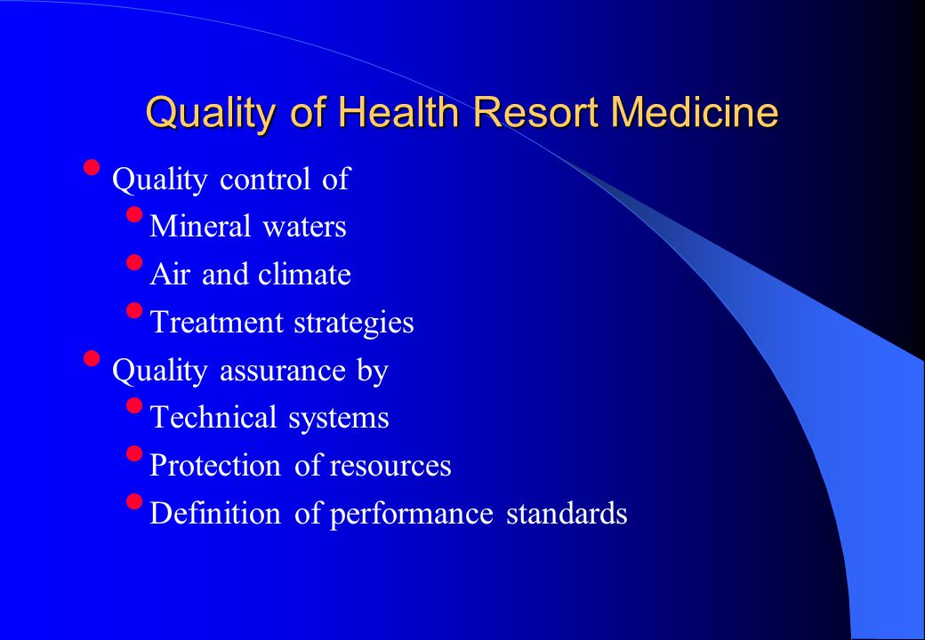 Quality of Health Resort Medicine Quality control of Mineral waters Air and climate Treatment strategies Quality assurance by Technical systems Protection of resources Definition of performance standards