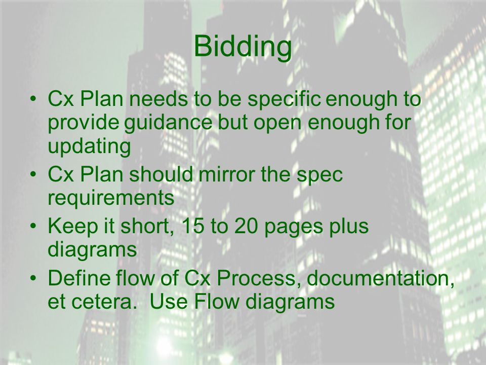 Bidding Cx Plan needs to be specific enough to provide guidance but open enough for updating Cx Plan should mirror the spec requirements Keep it short, 15 to 20 pages plus diagrams Define flow of Cx Process, documentation, et cetera.