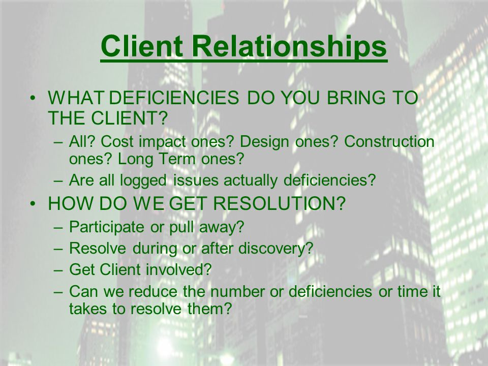 Client Relationships WHAT DEFICIENCIES DO YOU BRING TO THE CLIENT.