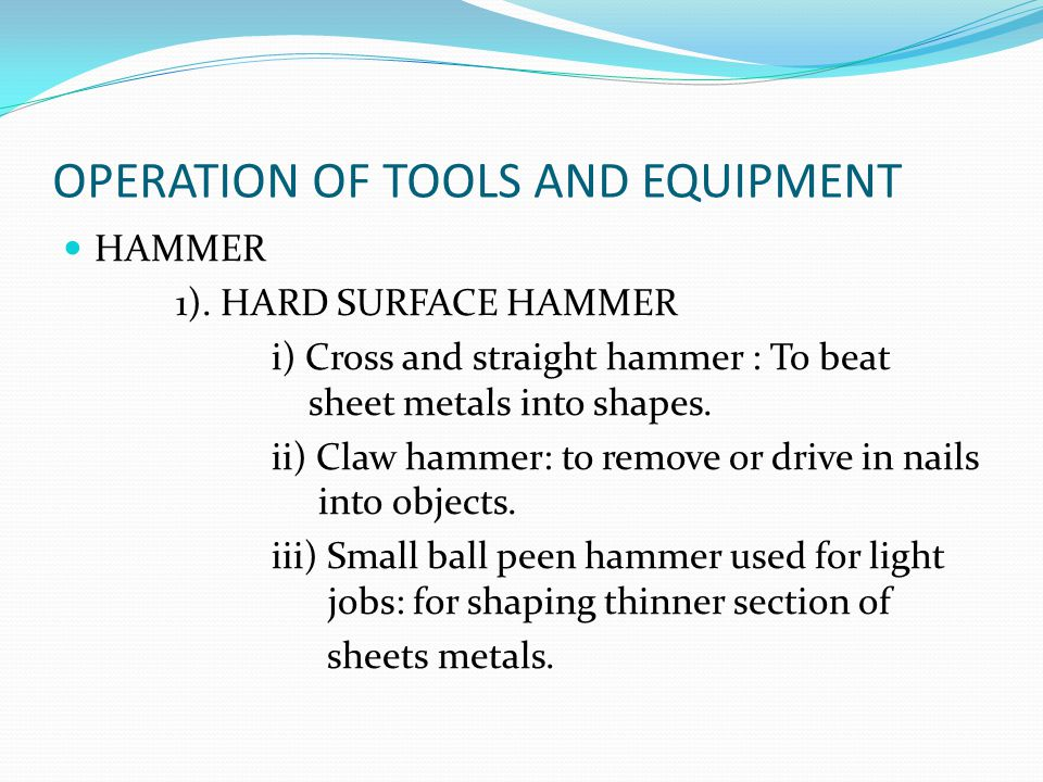 OPERATION OF TOOLS AND EQUIPMENT HAMMER 1).