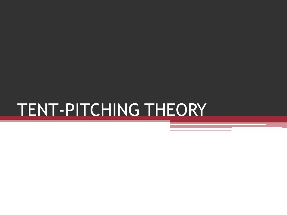 TENT-PITCHING THEORY