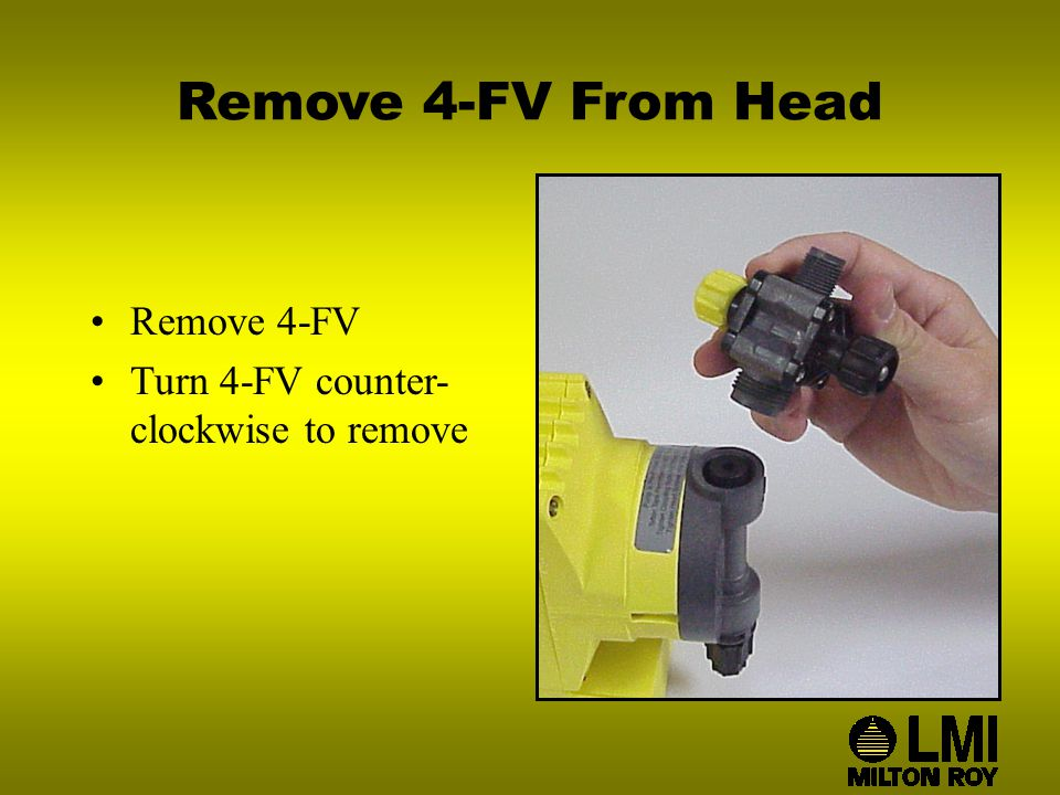 Remove 4-FV From Head Remove 4-FV Turn 4-FV counter- clockwise to remove