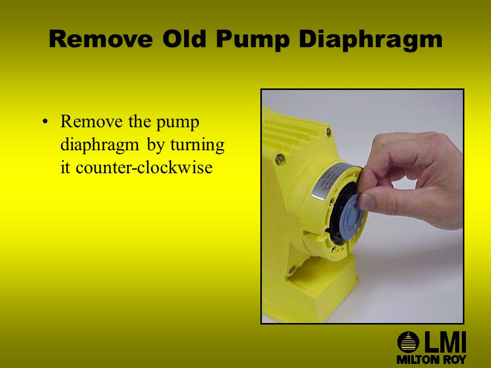 Remove Old Pump Diaphragm Remove the pump diaphragm by turning it counter-clockwise