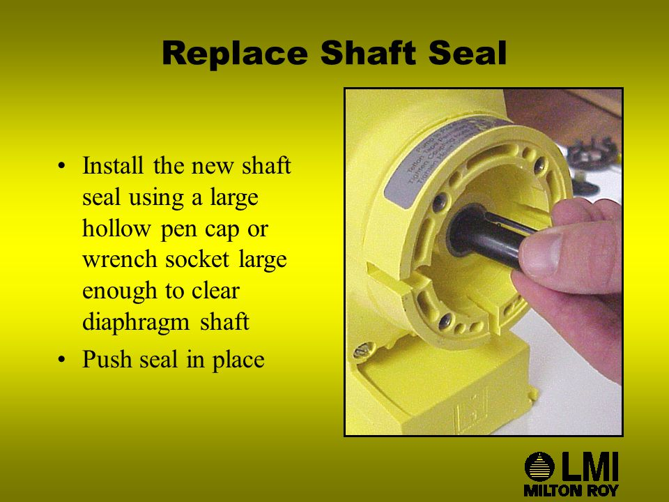 Replace Shaft Seal Install the new shaft seal using a large hollow pen cap or wrench socket large enough to clear diaphragm shaft Push seal in place