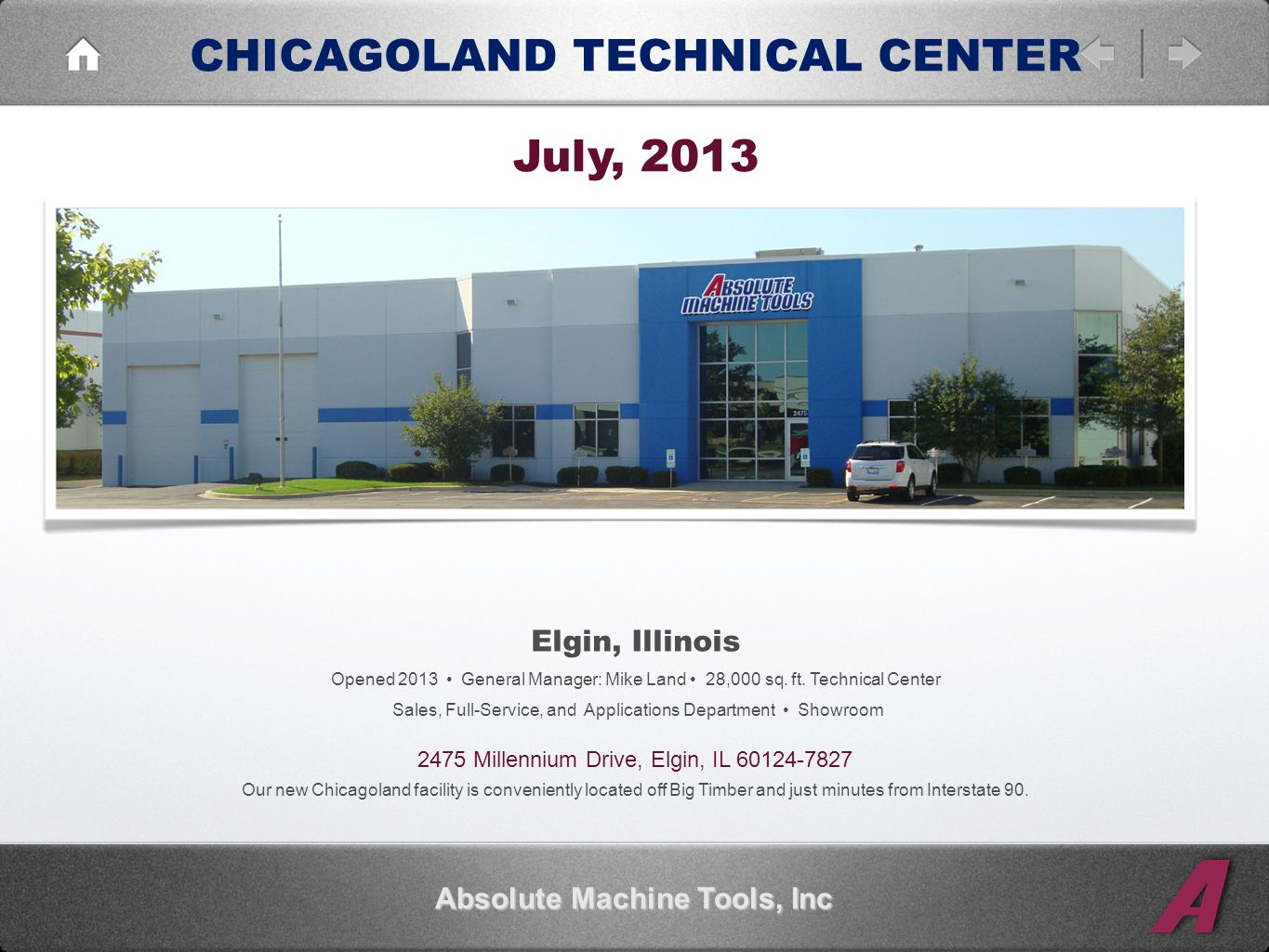 CHICAGOLAND TECHNICAL CENTER Absolute Machine Tools, Inc Elgin, Illinois Opened 2013 General Manager: Mike Land 28,000 sq.