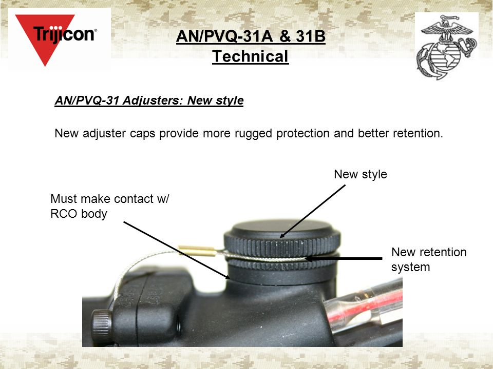 AN/PVQ-31A & 31B Technical AN/PVQ-31 Adjusters: New style New style Must make contact w/ RCO body New retention system New adjuster caps provide more