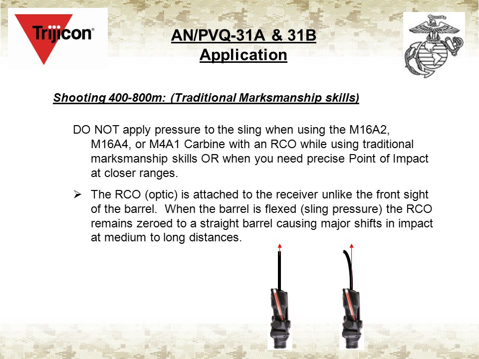 AN/PVQ-31A & 31B Application Shooting 400-800m: (Traditional Marksmanship skills) DO NOT apply pressure to the sling when using the M16A2, M16A4, or M