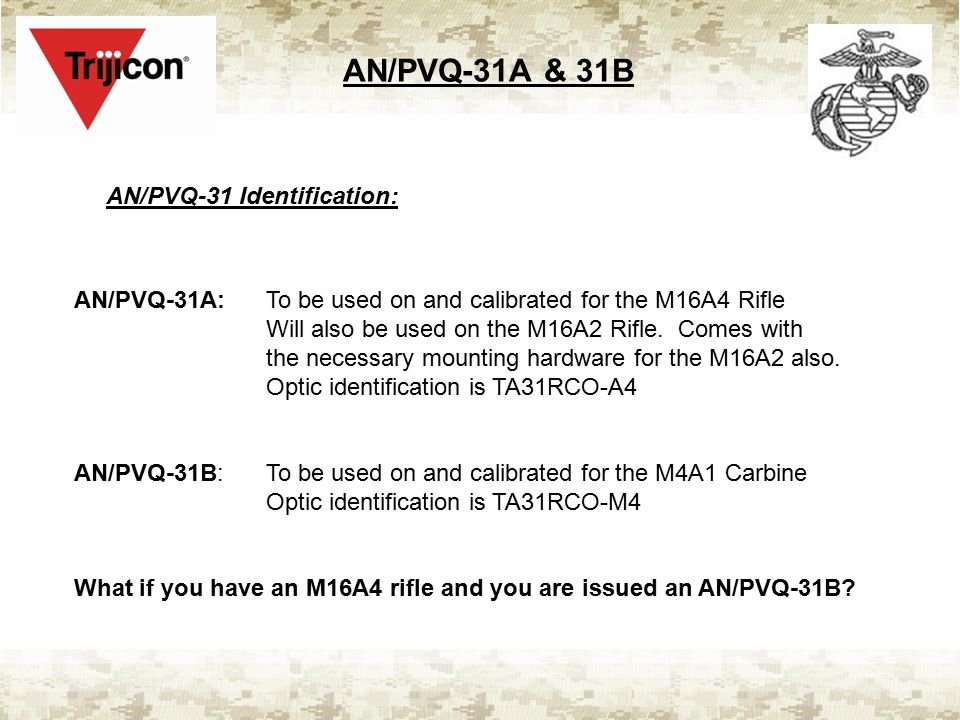 AN/PVQ-31A & 31B AN/PVQ-31 Identification: AN/PVQ-31A:To be used on and calibrated for the M16A4 Rifle Will also be used on the M16A2 Rifle. Comes wit